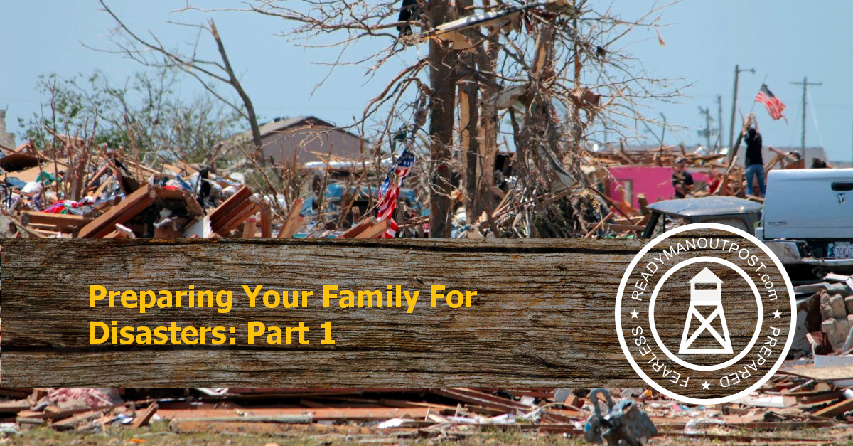 Preparing Your Family For Disasters – Part 1