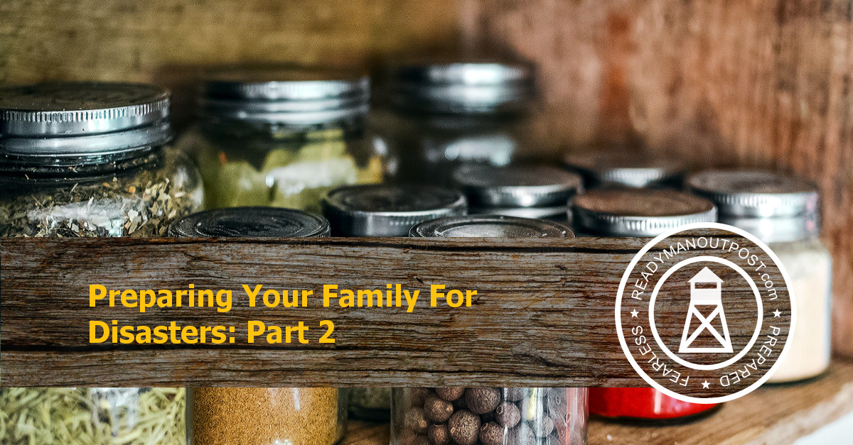 Preparing Your Family For Disasters – Part 2