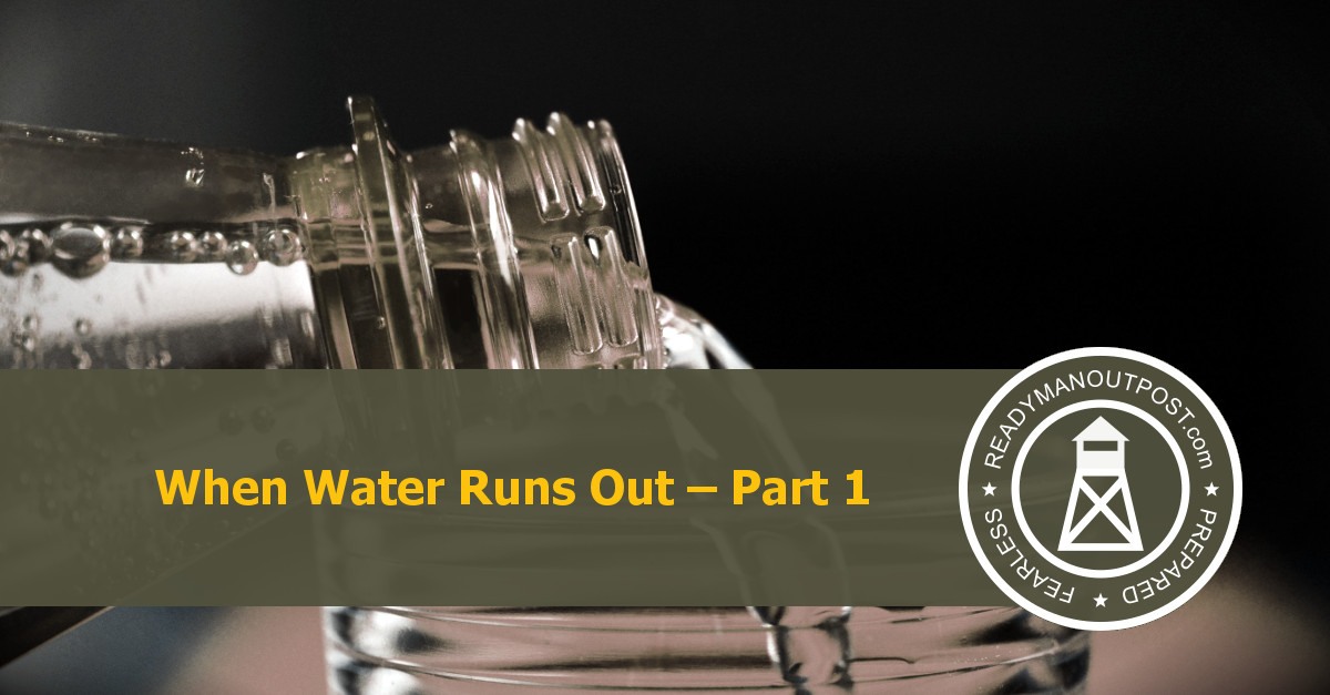When Water Runs Out – Part 1
