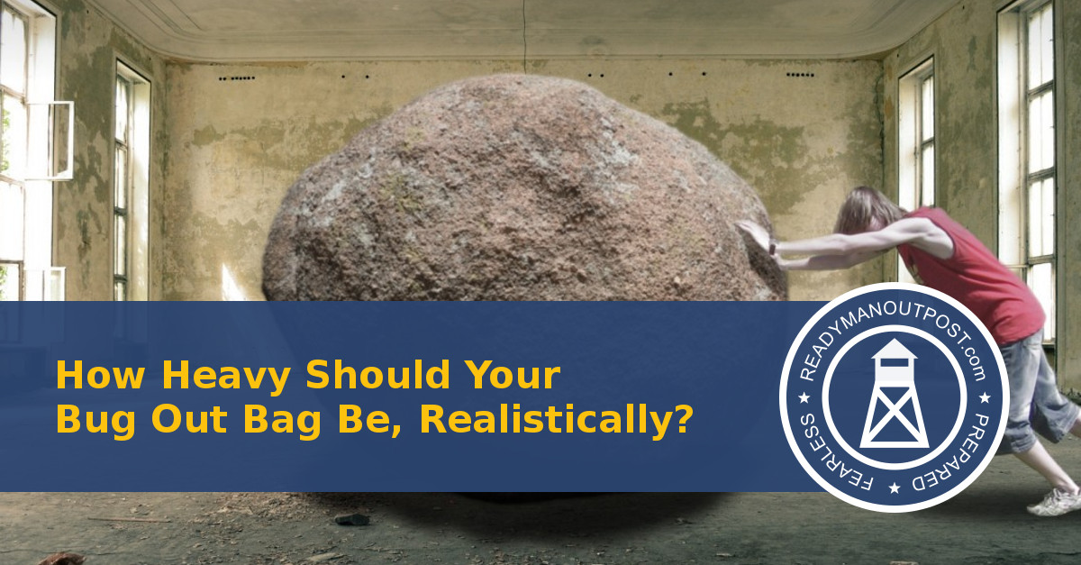 How Heavy Should Your Bug Out Bag Be, Realistically?