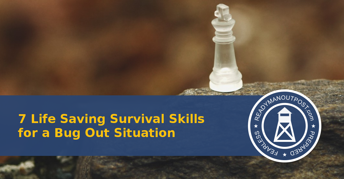 7 Life Saving Survival Skills For A Bug Out Situation